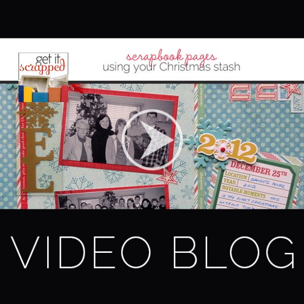 Video Blog   Ideas for Making Christmas Pages with Your Holiday Scrapbooking Stash   Get It Scrapped
