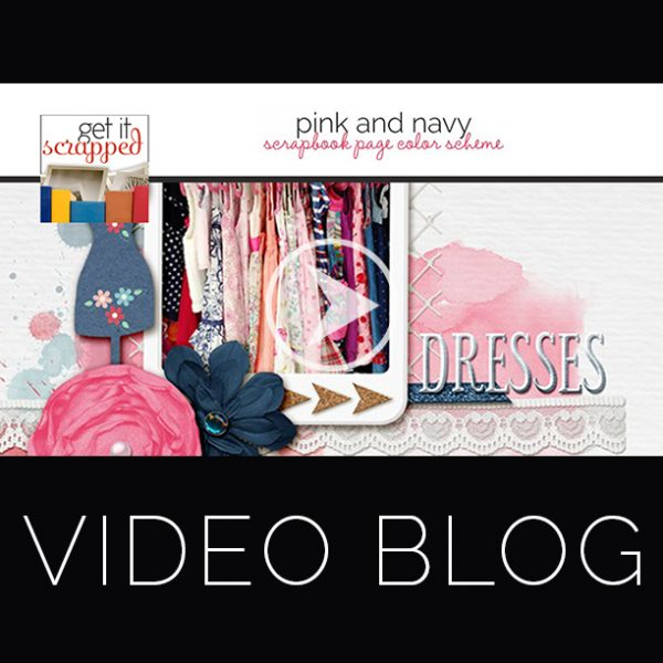 Video Blog| A Pink and Navy Scrapbook Page Color Scheme Recasts Primary Colors | Get It Scrapped