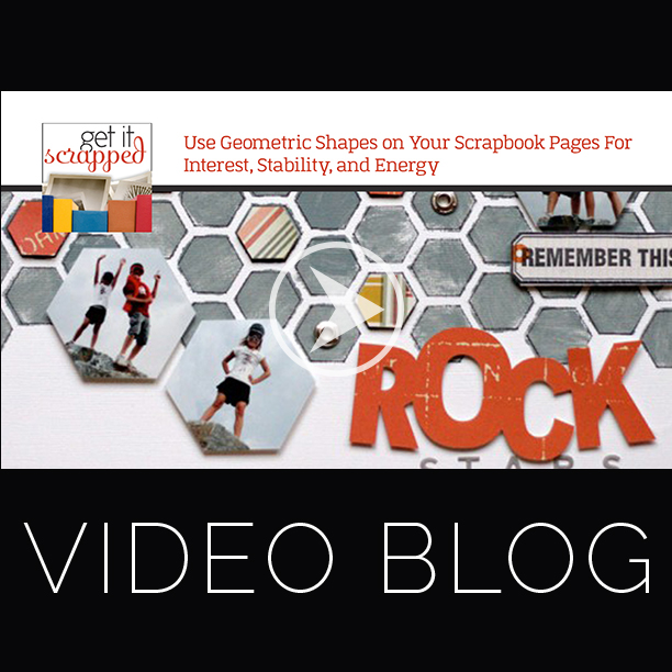 Video Blog | Use Geometric Shapes on Your Scrapbook Pages for Interest, Stability, and Energy | Get It Scrapped