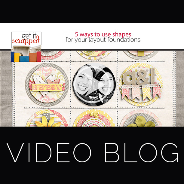 Video Blog | 5 Ways to Use Shapes to Start Your Scrapbook Page Designs | Get It Scrapped