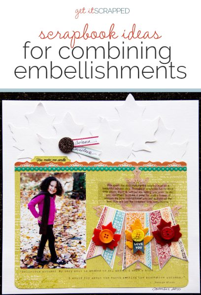 Scrapbook Ideas for Combining Embellishments on The Page | Get It Scrapped