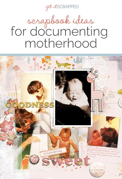 Use Documentary-Style Photography to Tell a Story About Motherhood | Get It Scrapped