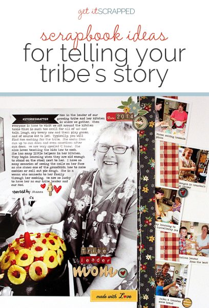 Scrapbook Ideas for Telling Your Tribe's Story | Get It Scrapped