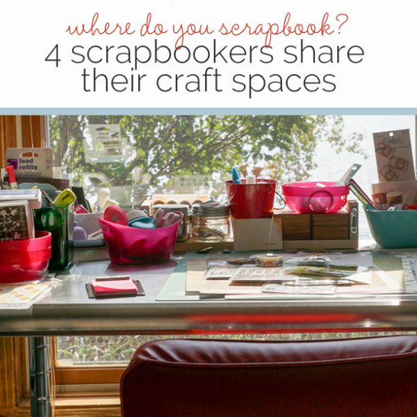 Where Do You Scrapbook? 4 Scrapbookers Share Their Spaces | Get It Scrapped
