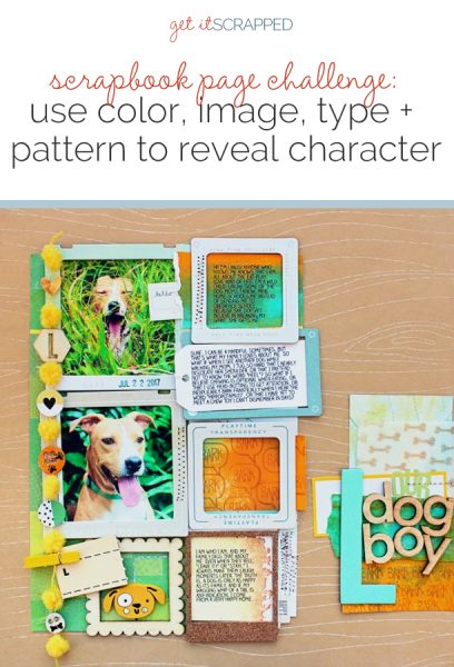 Scrapbook Page Challenge: Use color, image, pattern, and type to reveal character | Get It Scrapped