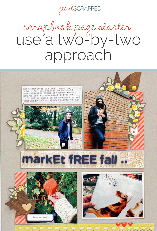 Scrapbook Page Starter: Arrange Your Page Elements Using a Two by Two Approach | Get It Scrapped
