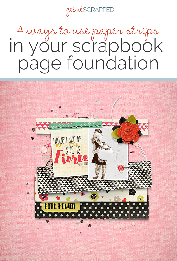 Four Ways to Use Paper Strips in Your Scrapbook Page Foundations | Get It Scrapped