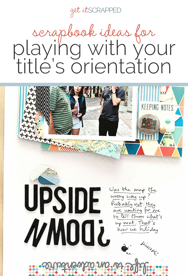 Scrapbook Ideas for Playing with Orientation in Your Titles | Get It Scrapped