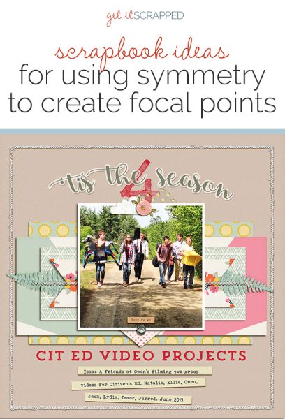 Use A Symmetrical Design to Strengthen Your Scrapbook Page Focal Point | Get It Scrapped